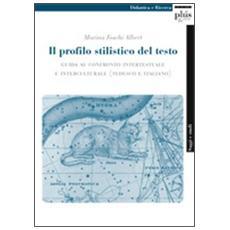 Il profilo stilistico del testo. Guida al confronto intertestuale e interculturale. Ediz. italiana e inglese