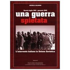 Una guerra spietata. L'intervento italiano in unione sovietica