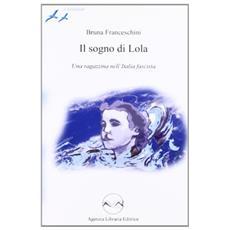 Il sogno di Lola. Una ragazzina nell'Italia fascista