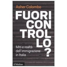 Fuori controllo? Miti e realtà dell'immigrazione in Italia