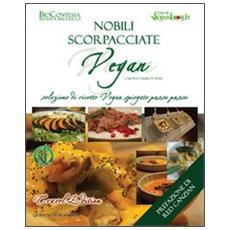 Nobili scorpacciate vegan. Selezione di ricette vegan spiegate passo passo. Travel edition