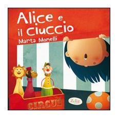 Alice e il ciuccio. Ediz. illustrata