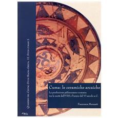 Cuma: le ceramiche arcaiche. La produzione pithecusanocumana tra la metà dell'VIII secolo e l'inizio del VI secolo a. C. Con CD-ROM