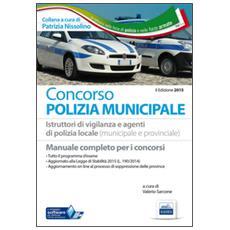 Il manuale dei concorsi per polizia municipale. Tutto il programma d'esame per istruttori vigilanza e agenti di polizia locale. Con software di simulazione