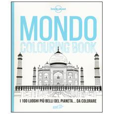 Mondo colouring book. I 100 luoghi più belli del pianeta. . . da colorare