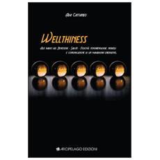 Wellthiness. Alle radici del benessere, salute, felice. Fenomenologie, modelli e comunicazione di un paradigma emergente