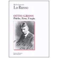 Otto Gross. Psiche, eros, utopia