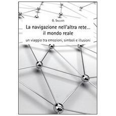 La navigazione nell'altra rete. . . il mondo reale. Un viaggio tra emozioni, simboli e illusioni