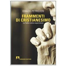 Frammenti di cristianesimo. La fede come esperienza