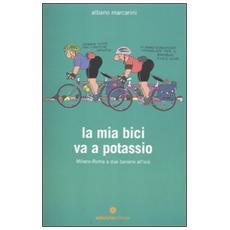 La mia bici va a potassio. Milano-Roma a due banane all'ora