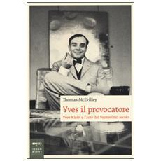 Yves il provocatore. Yves Klein e l'arte del ventesimo secolo