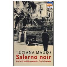 Salerno noir. Storie di torbide passioni e fatti di sangue