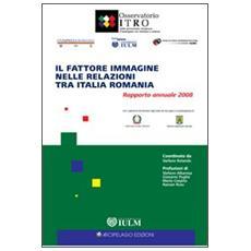 Il fattore immagine nelle relazioni tra Italia e Romania. Rapporto annuale 2008