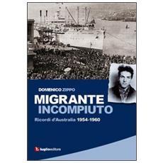 Migrante incompiuto. Ricordi d'Australia 1954-1960