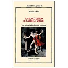 Il secolo lungo di Gabriele Mucchi. Una biografia intellettuale e politica