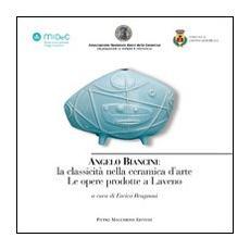 Angelo Biancini. La classicità nella ceramica d'arte. Le opere prodotte a Laveno