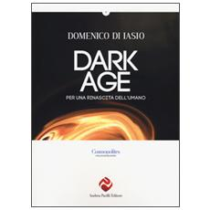 Dark age. Per una rinascita dell'umano