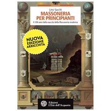 Lino Sacchi - Massoneria Per Principianti (Nuova Edizione)