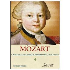 Mozart. Il ragazzo che cambiò il mondo con la sua musica