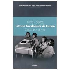 1902-2002 Istituto Sordomuti di Cuneo. Cento anni di vita