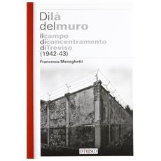 Di là del muro. Il campo di concentramento di Treviso (1942-43)