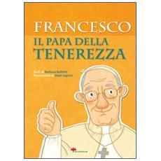 Francesco. Il papa della tenerezza