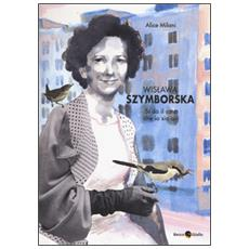 Wislawa Szymborska. Si d� il caso che io sia qui