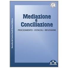 Mediazione e conciliazione. Procedimento, ostacoli, riflessioni