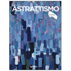 Astrattismo. Ediz. illustrata