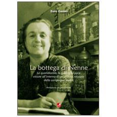 La bottega di Nenne. La quotidianità, le guerre, la pace vissute all'interno di un piccolo negozio della campagna senese