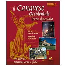 Il Canavese occidentale, terra d'acciaio. Tra storia, natura, arte e fede. Ediz. italiana e inglese