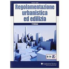 Regolamentazione urbanistica ed edilizia. Con CD-ROM