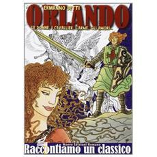 Orlando. Le donne, i cavallieri, l'arme, gli amori. . .