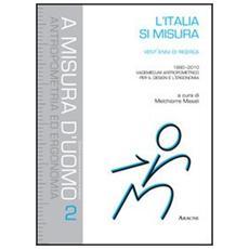 L'Italia si misura. Vent'anni di ricerca (1990-2010) . Vademecum antropometrico per il design e l'ergonomia