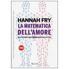 La matematica dell'amore. Alla ricerca dell'equazione dell'amore