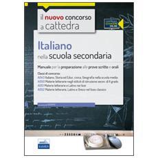 Nuovo concorso a cattedra. Classi A22 (A043) , A12 (A050) , A11 (A051) , A13 (A052) italiano nella scuola secondaria. Manuale completo. Con espansione online (Il)
