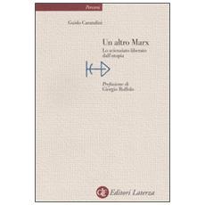 Altro Marx. Lo scienziato liberato dall'utopia (Un)