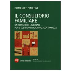 Il consultorio familiare. Un servizio relazionale per il sostegno educativo alla famiglia