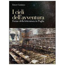 I cieli dell'avventura. Forme della letteratura in Puglia