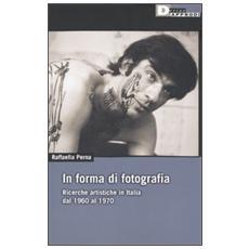 In forma di fotografia. Nell'arte italiana 1960-1970