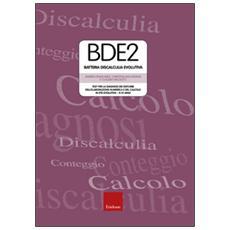 BDE 2. Batteria discalculia evolutiva. Test per la diagnosi dei disturbi dell'elaborazione numerica e del calcolo in età evolutiva 8-13 anni. Con CD-ROM