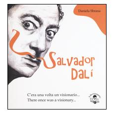 Salvator Dalì. C'era una volta un visionario­There once was a visionary