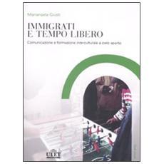 Immigrati e tempo libero. Comunicazione e formazione interculturale a cielo aperto