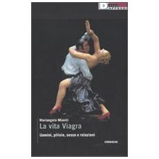 La vita Viagra. Uomini, pillole, sesso e relazioni