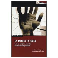 La tortura in Italia. Parole, luoghi e pratiche della violenza pubblica