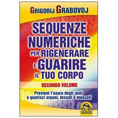 Sequenze numeriche per rigenerare e guarire il tuo corpo. Vol. 2