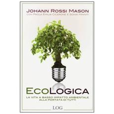 Ecologica. La vita a basso impatto ambientale alla portata di tutti