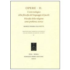 Opere. Vol. 2: L'esito teologico della filosofia del linguaggio di Jacobi. Filosofia della religione come problema storico.