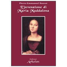 Invenzione di Maria Maddalena (L')