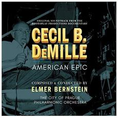 Elmer Bernstein City Of Prague Philharmonic Orchestra - Cecil B. Demille: American Epic